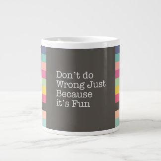 Don't Do Wrong Just Because it's Fun Jumbo Mug
