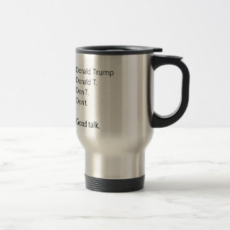 Don't. Donald Trump travel mug