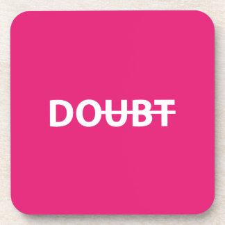 Don't doubt. Do. Coaster
