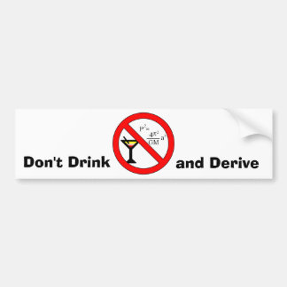Don't Drink and Derive Bumper Sticker