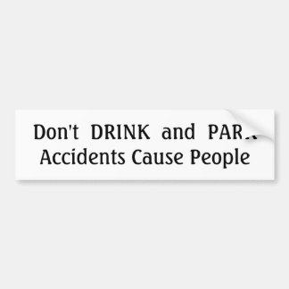 Don't  DRINK  and  PARK Bumper Sticker