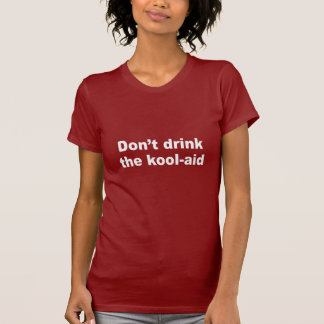 Don't drink the kool aid t shirt