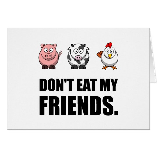 Dont Eat My Friends Card