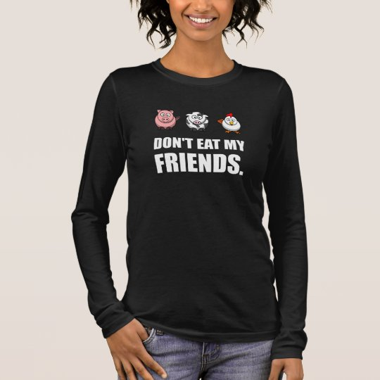 Dont Eat My Friends Long Sleeve T-Shirt