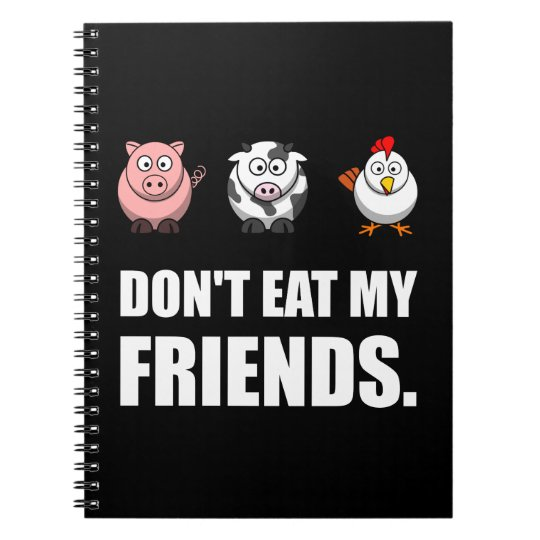 Dont Eat My Friends Notebook