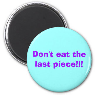 Don't eat the last piece!!! magnet