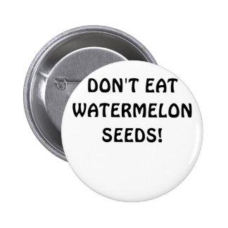 Dont Eat Watermelon Seeds Button