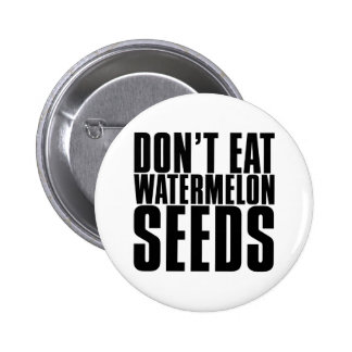 Don't Eat Watermelon Seeds Pin