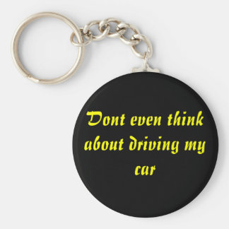 Dont even think about driving my car key ring