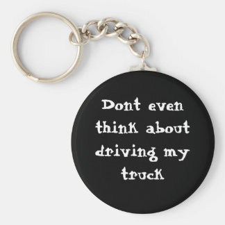 Dont even think about driving my truck key ring