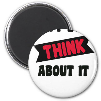 don't even think about it 2 gift t shirt magnet