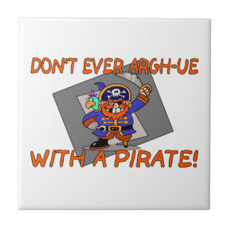 Don't Ever Argh-ue With A Pirate Small Square Tile