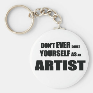 Don't EVER DOUBT YOURSELF AS AN ARTIST! Key Ring