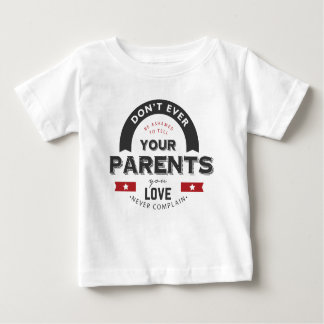 dont ever forget your parents baby T-Shirt