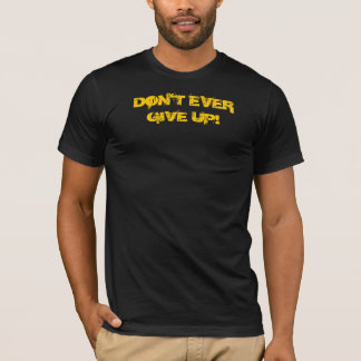 DON'T EVER GIVE UP! T-Shirt