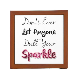 Don't Ever Let Anyone Dull Your Sparkle Desk Organiser
