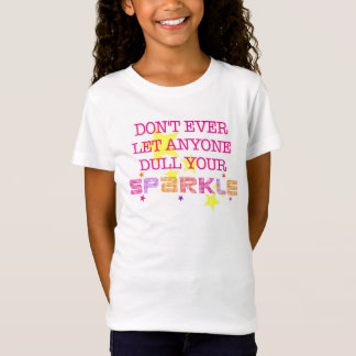 Don't Ever Let Anyone Dull Your Sparkle T-Shirt