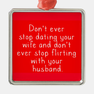 DONT EVER STOP DATING YOUR WIFE AND DONT EVER STOP CHRISTMAS ORNAMENTS