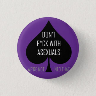 Don't f*ck with asexuals 3 cm round badge