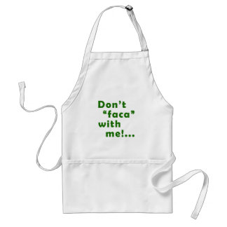 "Dont ""Faca"" with me Standard Apron"