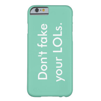 """Don't fake your LOLs."" Barely There iPhone 6 Case"