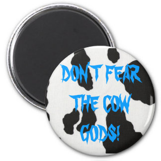 DON'T FEAR THE COW GODS! 6 CM ROUND MAGNET