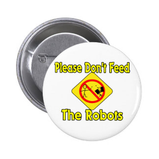 Don't Feed Robots 6 Cm Round Badge