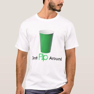 Dont Flip Around (flip cup shirt) T-Shirt