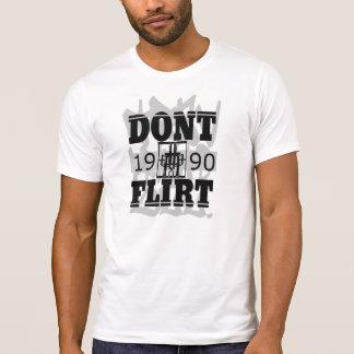 Dont Flirt Tee Shirt
