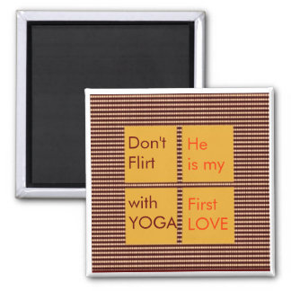 Don't Flirt with Yoga, He is my first Love Refrigerator Magnet
