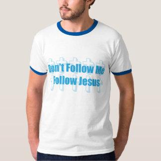 Don't Follow Me, Follow Jesus T-Shirt