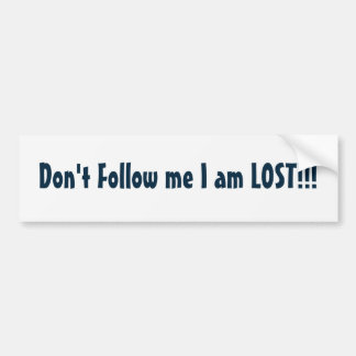 Don't Follow me I am LOST!!! Bumper Sticker