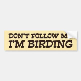 Don't Follow Me I'm Birding Bumper Sticker