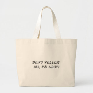 Don't Follow Me, I'm Lost Tote Bag