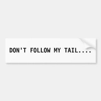 Don't Follow My Tail Bumper Sticker