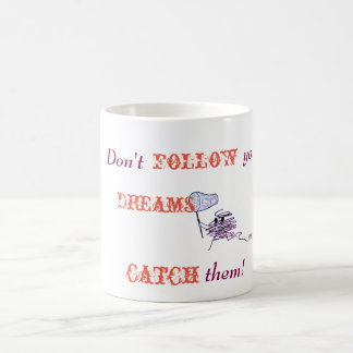 Don't follow your dreams - CATCH them! Coffee Mug