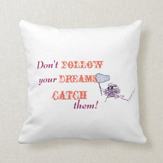 Don't follow your dreams - CATCH them! Cushion