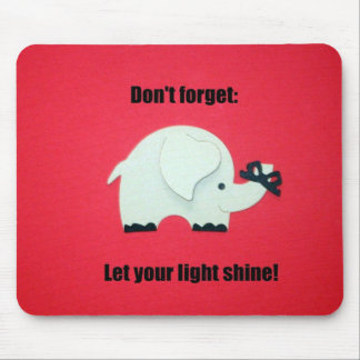 Don't forget: Let your light shine! Mouse Pad