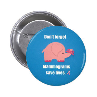 Don't forget Mammograms save lives. Buttons