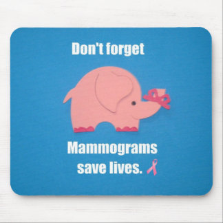Don't forget Mammograms save lives. Mouse Pads