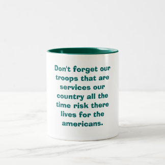 Don't forget our troops that are services our c... Two-Tone mug
