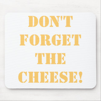 don't forget the CHEESE! mousepad