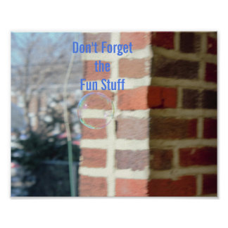 Don't Forget the Fun Stuff Bubble Poster
