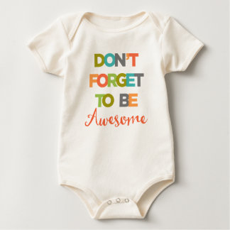 Don't Forget To Be Awesome Baby Bodysuit