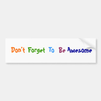 Don't Forget To Be Awesome Bumper Sticker