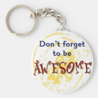Don't Forget to be Awesome keychain