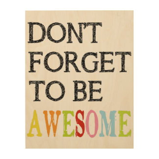 Don't Forget to be AWESOME wooden sign