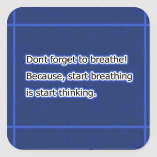 Don't forget to breathe! square sticker