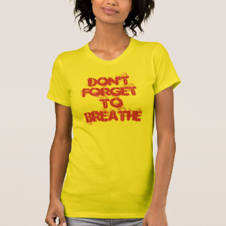 Don't Forget To Breathe Yoga T Shirt