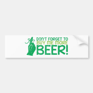 Don't FORGET to buy me BEER! from The Beer Shop Bumper Sticker